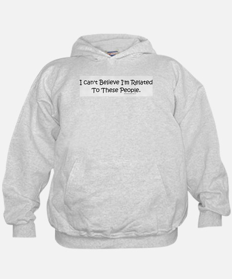 Can't Believe I'm Related Hoodie