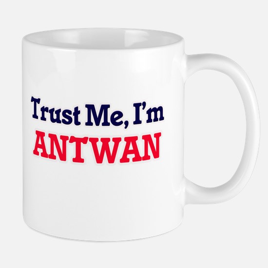 Trust Me, I'm Antwan Mugs