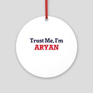 Trust Me, I'm Aryan Round Ornament