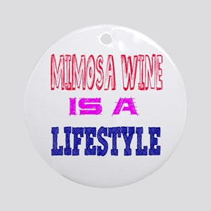 Mimosa Wine Is A LifeStyle Round Ornament
