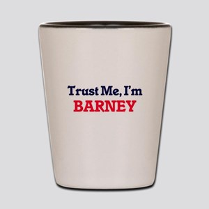 Trust Me, I'm Barney Shot Glass