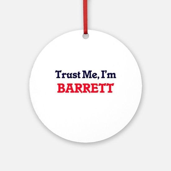 Trust Me, I'm Barrett Round Ornament