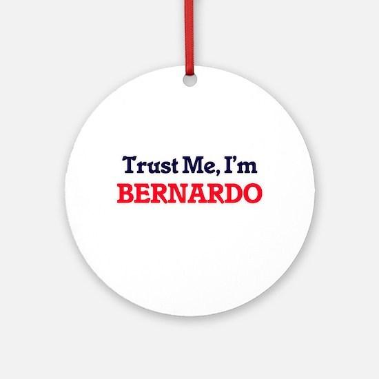 Trust Me, I'm Bernardo Round Ornament