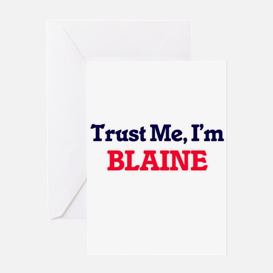 Trust Me, I'm Blaine Greeting Cards