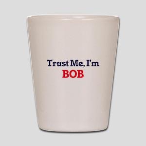 Trust Me, I'm Bob Shot Glass