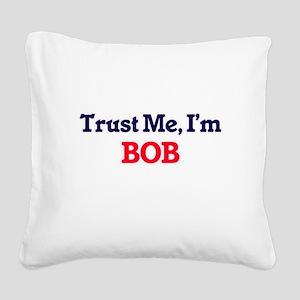 Trust Me, I'm Bob Square Canvas Pillow