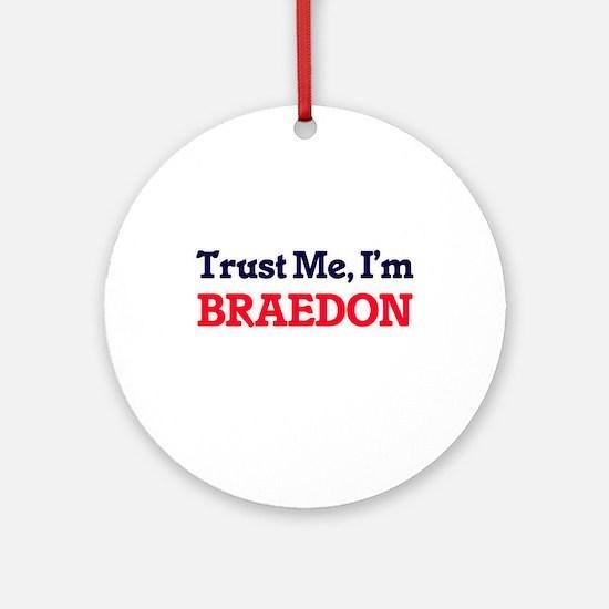 Trust Me, I'm Braedon Round Ornament