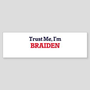 Trust Me, I'm Braiden Bumper Sticker