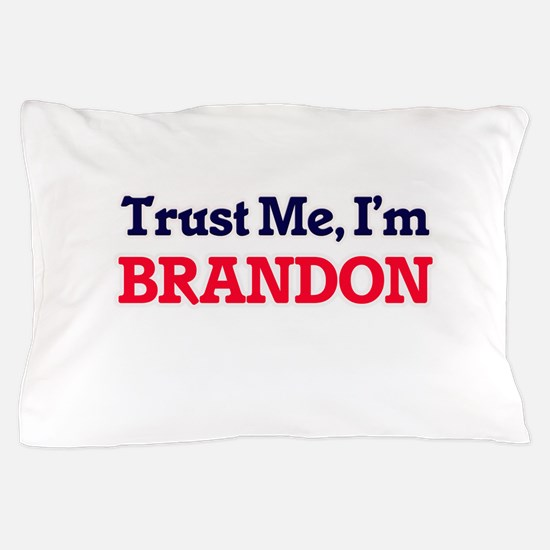 Trust Me, I'm Brandon Pillow Case