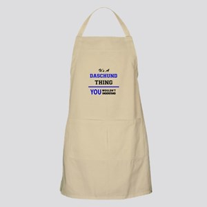 It's a DASCHUND thing, you wouldn't understa Apron