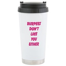 Burpees dont like you either Travel Mug