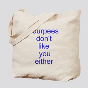 Burpees dont like you either Tote Bag