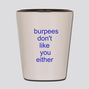 Burpees dont like you either Shot Glass