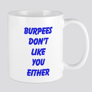 Burpees dont like you either Mugs