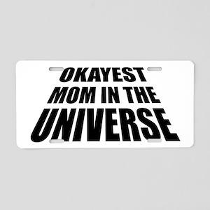 Okayest Mom Universe Aluminum License Plate
