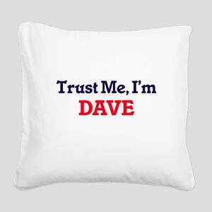Trust Me, I'm Dave Square Canvas Pillow