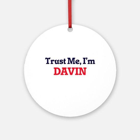 Trust Me, I'm Davin Round Ornament