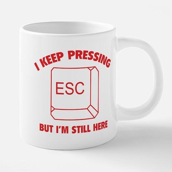 I Keep Pressing ESC But I'm Still Here Mugs