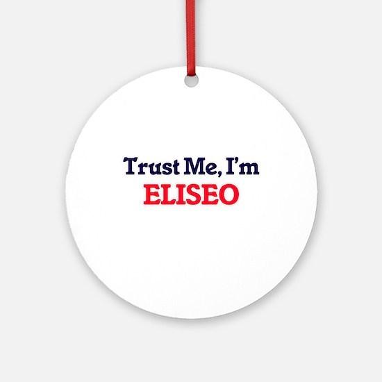 Trust Me, I'm Eliseo Round Ornament