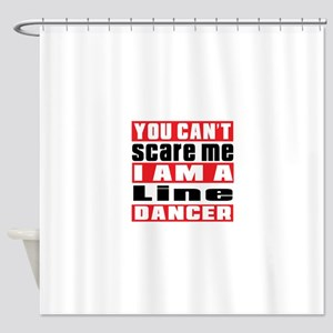 You Can Not Scare Me I Am Line danc Shower Curtain