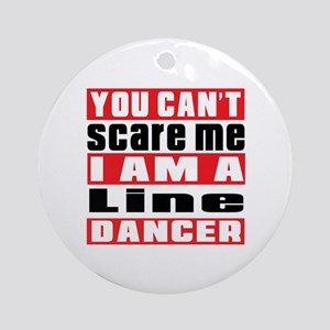 You Can Not Scare Me I Am Line danc Round Ornament