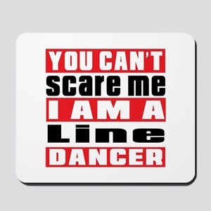 You Can Not Scare Me I Am Line dancing D Mousepad
