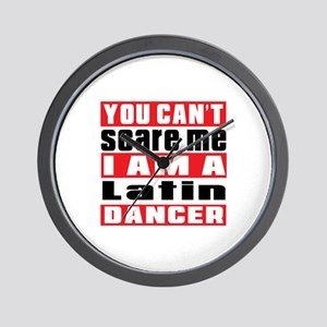 You Can Not Scare Me I Am Latin Dancer Wall Clock