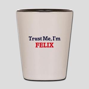 Trust Me, I'm Felix Shot Glass