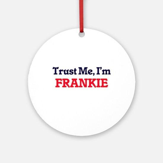 Trust Me, I'm Frankie Round Ornament