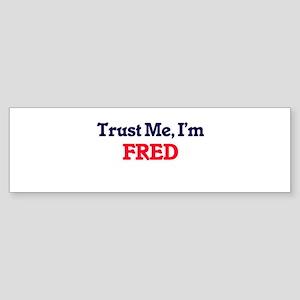Trust Me, I'm Fred Bumper Sticker