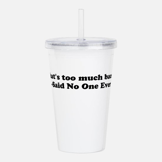 Thats too much bacon Acrylic Double-wall Tumbler
