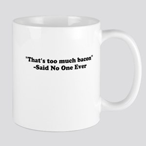 Thats too much bacon Mugs