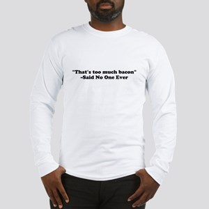 Thats too much bacon Long Sleeve T-Shirt