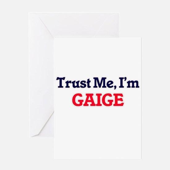 Trust Me, I'm Gaige Greeting Cards
