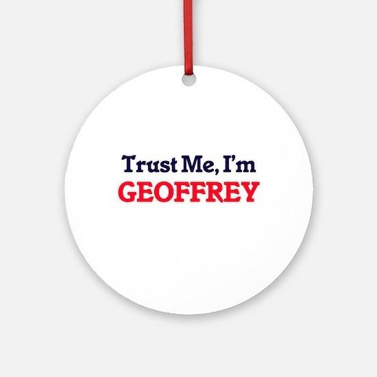 Trust Me, I'm Geoffrey Round Ornament