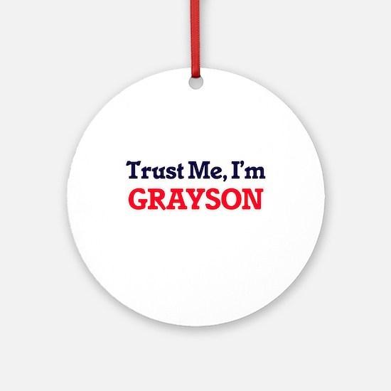 Trust Me, I'm Grayson Round Ornament