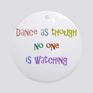 Dance As Though... Ornament (Round)