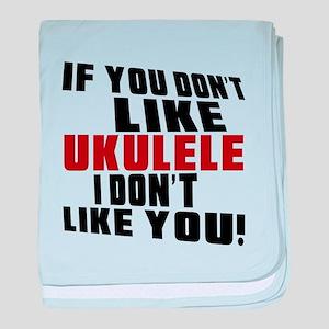 If You Don't Like Ukulele baby blanket