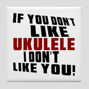 If You Don't Like Ukulele Tile Coaster