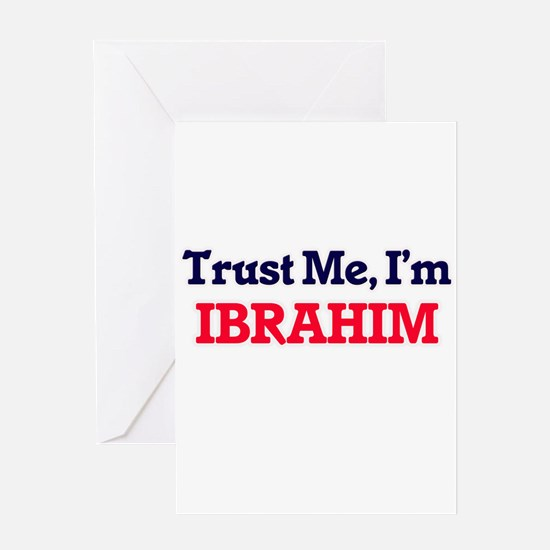 Trust Me, I'm Ibrahim Greeting Cards