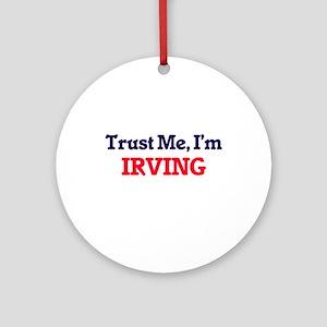 Trust Me, I'm Irving Round Ornament