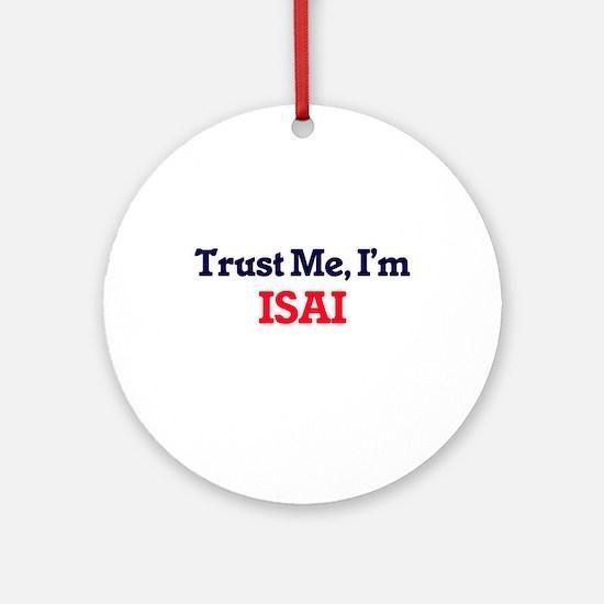 Trust Me, I'm Isai Round Ornament