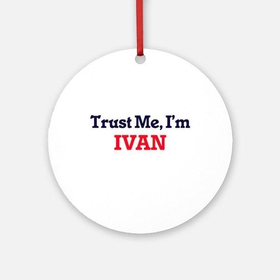 Trust Me, I'm Ivan Round Ornament