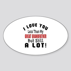 I Love You Less Than My Great grand Sticker (Oval)