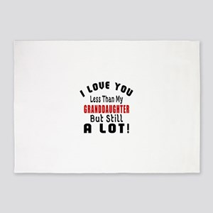 I Love You Less Than My Granddaught 5'x7'Area Rug
