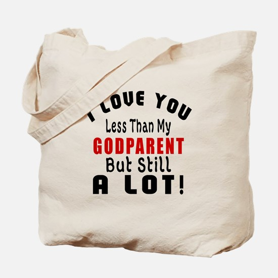 I Love You Less Than My Godparent Tote Bag