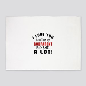 I Love You Less Than My Godparent 5'x7'Area Rug