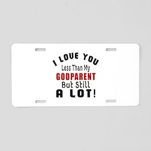 I Love You Less Than My God Aluminum License Plate
