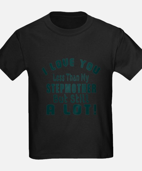 I Love You Less Than My Stepmoth T