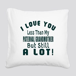 I Love You Less Than My Pater Square Canvas Pillow